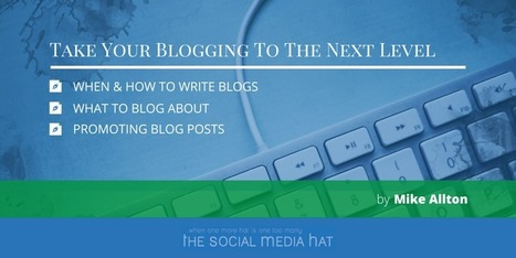 Take Your Blogging To The Next Level | The Content Marketing Hat | Scoop.it