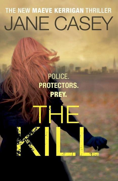 Book Review: Jane Casey The Kill (Maeve Kerrigan #5) | Book Reviews | Scoop.it
