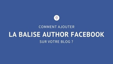Comment Ajouter la Balise Author de Facebook sur votre Blog? | Emarketinglicious | Going social | Scoop.it