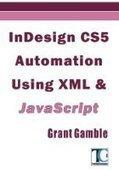InDesign CS5 Automation Using XML & JavaScript - Free eBook Share   Livre numérique   Scoop.it