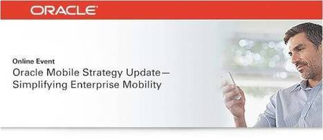 Webcast: Oracle Mobile Strategy Update - Simplifying Enterprise Mobility (Register now) (Identity Management) | Innovation and Execution and Other | Scoop.it