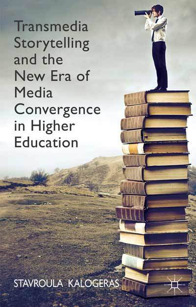 Book Review: Transmedia Storytelling and the New Era of Media Convergence in Higher Education | Transmedia: Storytelling for the Digital Age | Scoop.it