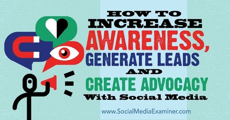 How to Increase Awareness, Generate Leads and Create Advocacy With Social Media : Social Media Examiner | Extreme Social | Scoop.it