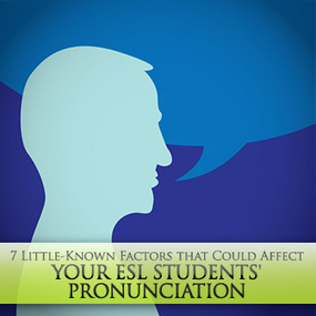 7 Little-Known Factors that Could Affect Your ESL Students' Pronunciation | ESOL, TESOL, TESL, ESL | Scoop.it