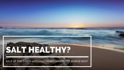 Is Salt Healthy? Salt of the Earth Actually Compliments the Human Body | Salts Worldwide | Scoop.it