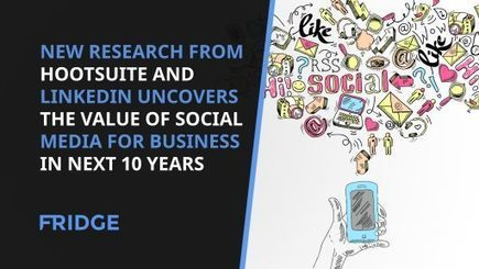 New Research From Hootsuite And Linkedin Uncovers The Value Of Social Media For Business In Next 10 Years | Practical Guide To Business & Entrepreneurship | Scoop.it