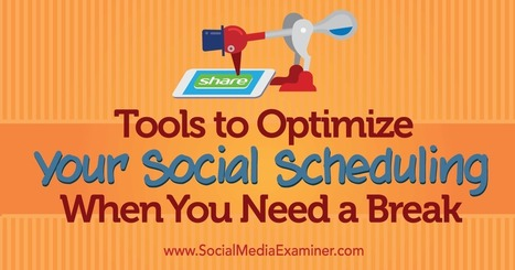 Tools to Optimize Your Social Scheduling When You Need a Break | Social Media Useful Info | Scoop.it