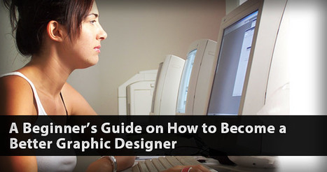 A Beginner's Guide on How to Become a Better Graphic Designer   Designing   Scoop.it