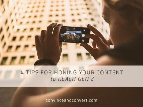 4 Tips for Honing Your Content to Reach Gen Z | Surviving Social Chaos | Scoop.it