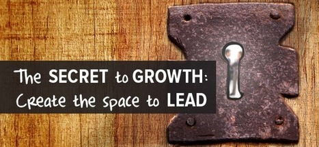 The Secret to Growth: Create the Space to Lead | Skye: Leadership-Matters | Scoop.it