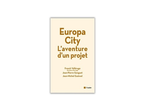 EuropaCity<br/>:	L'aventure d'un projet -&nbsp;Franck Vall&eacute;rugo, Jean-Pierre Gonguet, Jean-Michel Gu&eacute;nod | ESSEC Latest Publications | Scoop.it