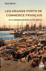 Les grands ports de commerce français et la mondialisation au XIXe siècle (1815-1914) » Le blog de l'histoire - Toute l'actualité de l'histoire par Passion-Histoire.net | GenealoNet | Scoop.it