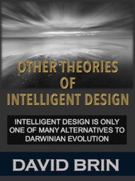 "Other Intelligent Designs: alternatives to Darwin that merit ""equal time"" 