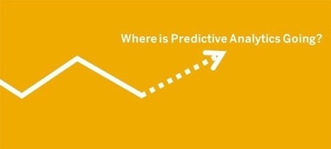 Interview: Where is Predictive Analytics Going? | Business Analytics | Big Data: Analysis, Insights, Actions | Scoop.it