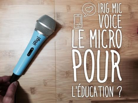 Le micro voix iRig Mic Voice, parfait pour l'éducation ? | Pédagogie et TICE | Scoop.it