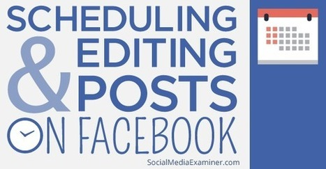 How to Schedule and Edit Facebook Posts Using Facebook | | Writing for Social Media | Scoop.it