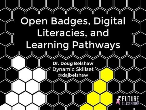 e-learning, conocimiento en red: Open Badges, Digital Literacies, and Learning Pathways by Doug Belshaw @dajbelshaw | APRENDIZAJE | Scoop.it