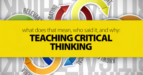 What Does That Mean, Who Said It, and Why: Teaching Critical Thinking | Critical Thinking | Scoop.it