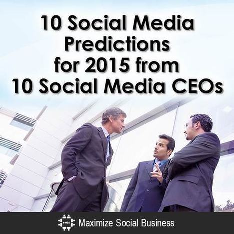 10 Social Media Predictions for 2015 from 10 Social Media CEOs | Futurism, Ideas, Leadership in Business | Scoop.it