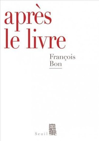 Virtualité de l'écriture et actualités du livre: critique d'Après le livre de FrançoisBon | Archivance - Miscellanées | Scoop.it