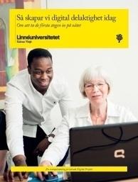Digital delaktighet – regeringsuppdrag rapport från Linnéuniversitetet - Lnu.se | IT-Lyftet & IT-Piloterna | Scoop.it