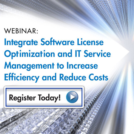 Flexera Software - Integrate Software License Optimization and ITSM to Increase Efficiency and Reduce Costs Webinar | ITAM | Scoop.it