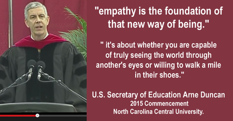 "U.S. Secretary of Education Arne Duncan's Commencement:  North Carolina Central University. ""empathy is the foundation of that new way of being."" 