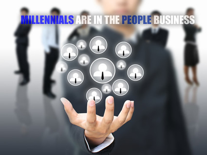 MILLENNIALS ARE IN THE PEOPLE BUSINESS | Culturational Chemistry™ | Scoop.it
