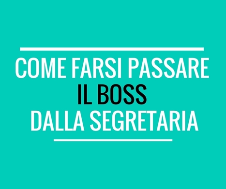 Come farsi passare il Boss dalla Segretaria | Come fissare appuntamenti al telefono | Scoop.it