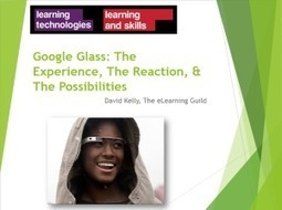 #GoogleGlass: The Experience, Reaction, and Possibilities - Resources Shared at #LT14UK | David Kelly | Organizational Learning and Development | Scoop.it