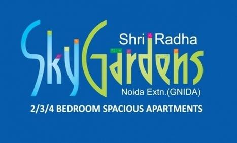 Shri Radha Sky Gardens Noida Extension Price List Reviews | Own Space COrp | Scoop.it