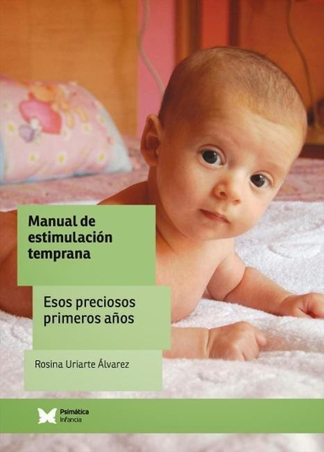 MANUAL DE ESTIMULACIÓN TEMPRANA. ESOS PRECIOSOS PRIMEROS AÑOS   Educacion, ecologia y TIC   Scoop.it