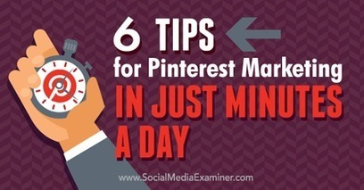 6 Tips for Pinterest Marketing in Just Minutes a Day | Pinterest | Scoop.it