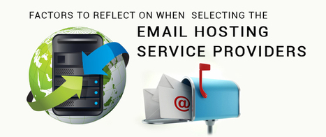 Factors to reflect on when selecting the email hosting service providers | email marketing & social media | Scoop.it