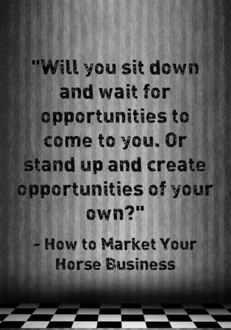 """Will you sit down and wait for opportunities to come to you. Or stand up and create opportunities of your own?""""   The choice and the results are YOURS! 