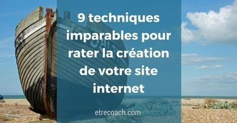 9 techniques imparables pour louper la création de votre site internet | Bien communiquer | Scoop.it