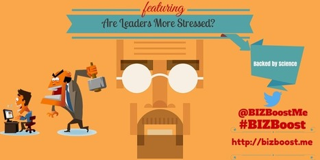 Are Leaders More Stressed? - BIZBoost | ~Sharing is Caring~ | Scoop.it