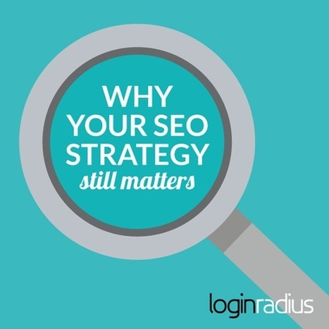 Why Your SEO Strategy Still Matters—It's Evolving | Digital Strategy | Scoop.it