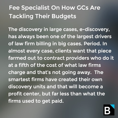Fee Specialist On How GCs Are Tackling Their Budgets | Litigation Support News and Opportunities | Scoop.it