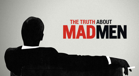 The Truth About Mad Men   Branding Advertising News Thoughts   Scoop.it