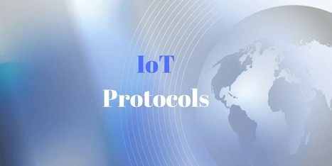 IoT protocols [List] behind the next technological revolution | Surviving with Android | Scoop.it