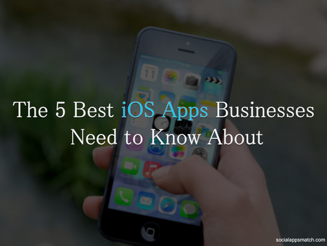 The 5 Best iOS Apps Businesses Need to Know About   Social Media How To   Scoop.it
