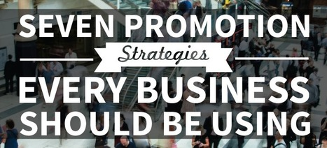 7 Promotion Strategies Every Business Should Be Using | Internet Marketing | Scoop.it