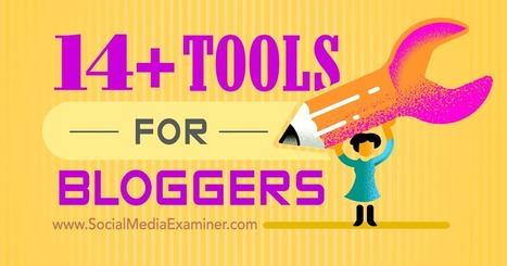 14+ Tools for Bloggers : Social Media Examiner | Social Media Journal | Scoop.it