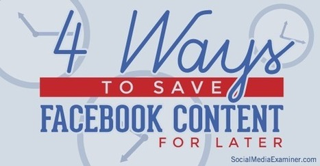 4 Ways to Use the Facebook Save Button for Delayed Content Consumption | Chambers, Chamber Members, and Social Media | Scoop.it