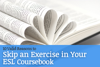 10 Valid Reasons to Skip an Exercise in Your ESL Coursebook | TEFL & Ed Tech | Scoop.it