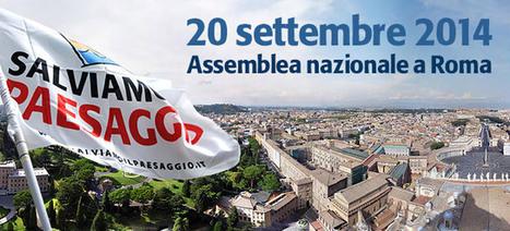 Il resoconto dell'assemblea nazionale di Salviamo il Paesaggio a Roma (20/09/2014) | www.salviamoilpaesaggio.it | Eco Connection Media | Scoop.it