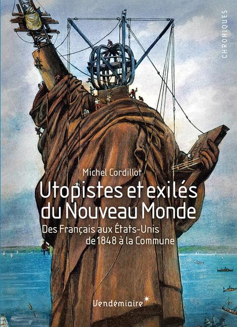 [Michel Cordillot] UTOPISTES et exilés du nouveau monde. Des Français aux États-Unis, de 1848 à la Commune | Le BONHEUR comme indice d'épanouissement social et économique. | Scoop.it