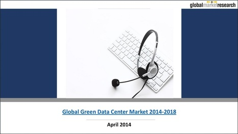 Global Green Data Center Market Research | Research On Global Markets | Scoop.it