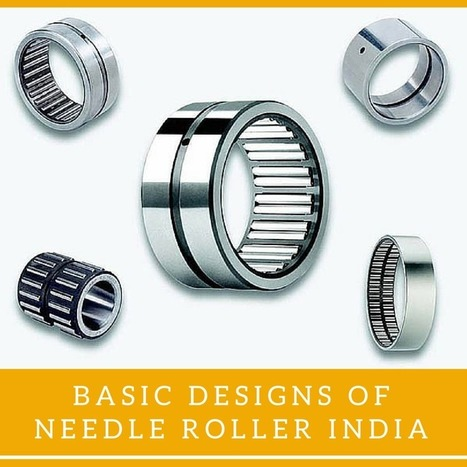 Applications And Designs Of Indian Needle Rollers - Bearings And Rollers Market | Rollers and bearings manufacturers and exporters | Scoop.it